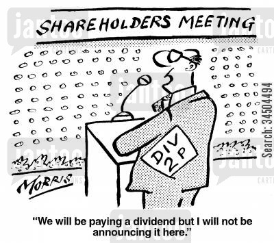 Shareholders Meeting - We will be paying a dividend but I will not be announcing it here.